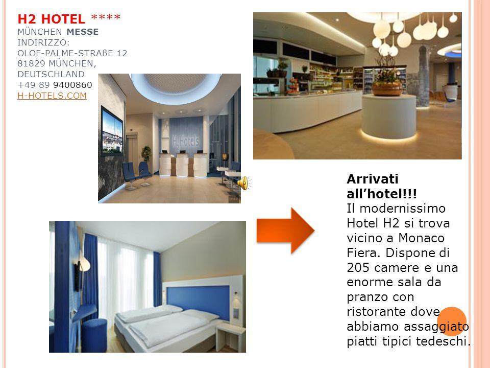H2 HOTEL **** MÜNCHEN MESSE INDIRIZZO: OLOF-PALME-STRAßE 12 81829 MÜNCHEN, DEUTSCHLAND +49 89 9400860 H-HOTELS.COM  H-HOTELS.COM Arrivati all'hotel!!
