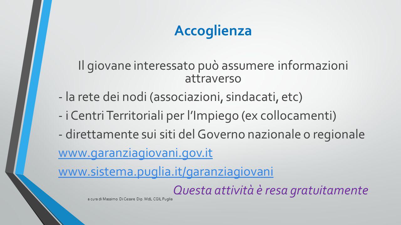 Accoglienza Il giovane interessato può assumere informazioni attraverso - la rete dei nodi (associazioni, sindacati, etc) - i Centri Territoriali per