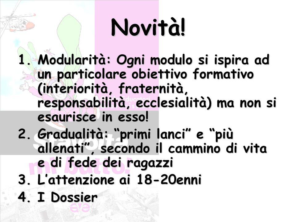 Novità! 1.Modularità: Ogni modulo si ispira ad un particolare obiettivo formativo (interiorità, fraternità, responsabilità, ecclesialità) ma non si es