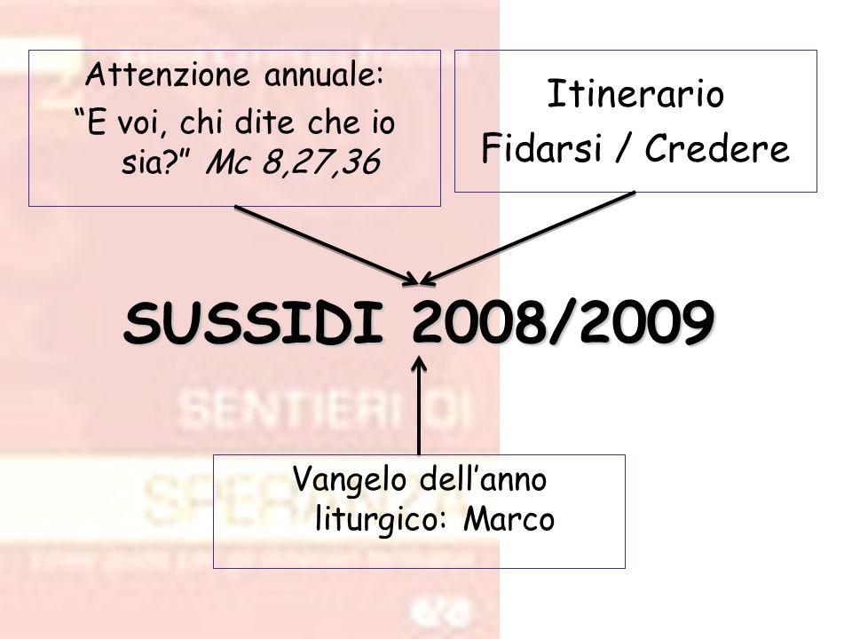 """Attenzione annuale: """"E voi, chi dite che io sia?"""" Mc 8,27,36 Itinerario Fidarsi / Credere SUSSIDI 2008/2009 Vangelo dell'anno liturgico: Marco"""
