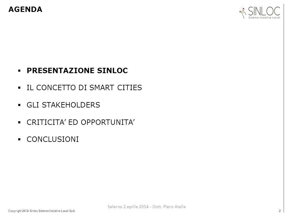 Copyright 2012▪ Sinloc Sistema Iniziative Locali SpA AGENDA  PRESENTAZIONE SINLOC  IL CONCETTO DI SMART CITIES  GLI STAKEHOLDERS  CRITICITA' ED OPPORTUNITA'  CONCLUSIONI 2 Salerno 2 aprile 2014 - Dott.