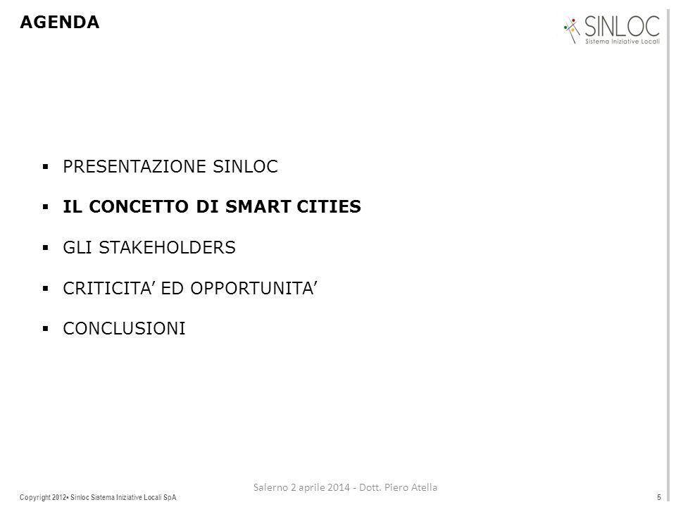 Copyright 2012▪ Sinloc Sistema Iniziative Locali SpA AGENDA  PRESENTAZIONE SINLOC  IL CONCETTO DI SMART CITIES  GLI STAKEHOLDERS  CRITICITA' ED OPPORTUNITA'  CONCLUSIONI 5 Salerno 2 aprile 2014 - Dott.