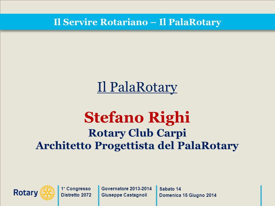 Il Servire Rotariano – Il PalaRotary 1° Congresso Distretto 2072 Governatore 2013-2014 Giuseppe Castagnoli Sabato 14 Domenica 15 Giugno 2014 Il PalaRo