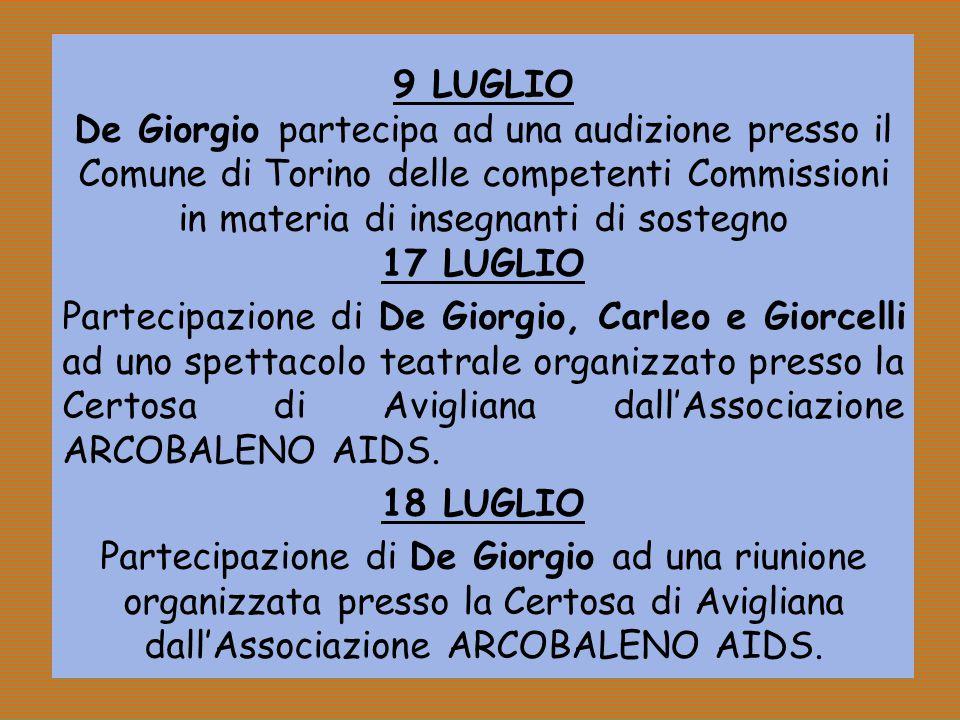 9 LUGLIO De Giorgio partecipa ad una audizione presso il Comune di Torino delle competenti Commissioni in materia di insegnanti di sostegno 17 LUGLIO