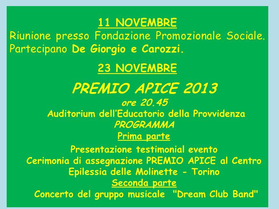 11 NOVEMBRE Riunione presso Fondazione Promozionale Sociale. Partecipano De Giorgio e Carozzi. 23 NOVEMBRE PREMIO APICE 2013 ore 20.45 Auditorium dell
