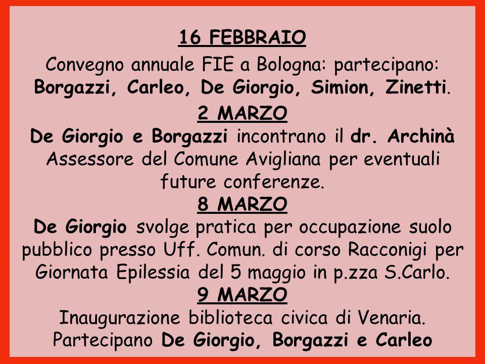 16 FEBBRAIO Convegno annuale FIE a Bologna: partecipano: Borgazzi, Carleo, De Giorgio, Simion, Zinetti. 2 MARZO De Giorgio e Borgazzi incontrano il dr
