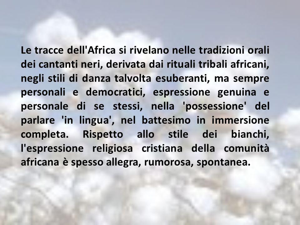 Le tracce dell'Africa si rivelano nelle tradizioni orali dei cantanti neri, derivata dai rituali tribali africani, negli stili di danza talvolta esube
