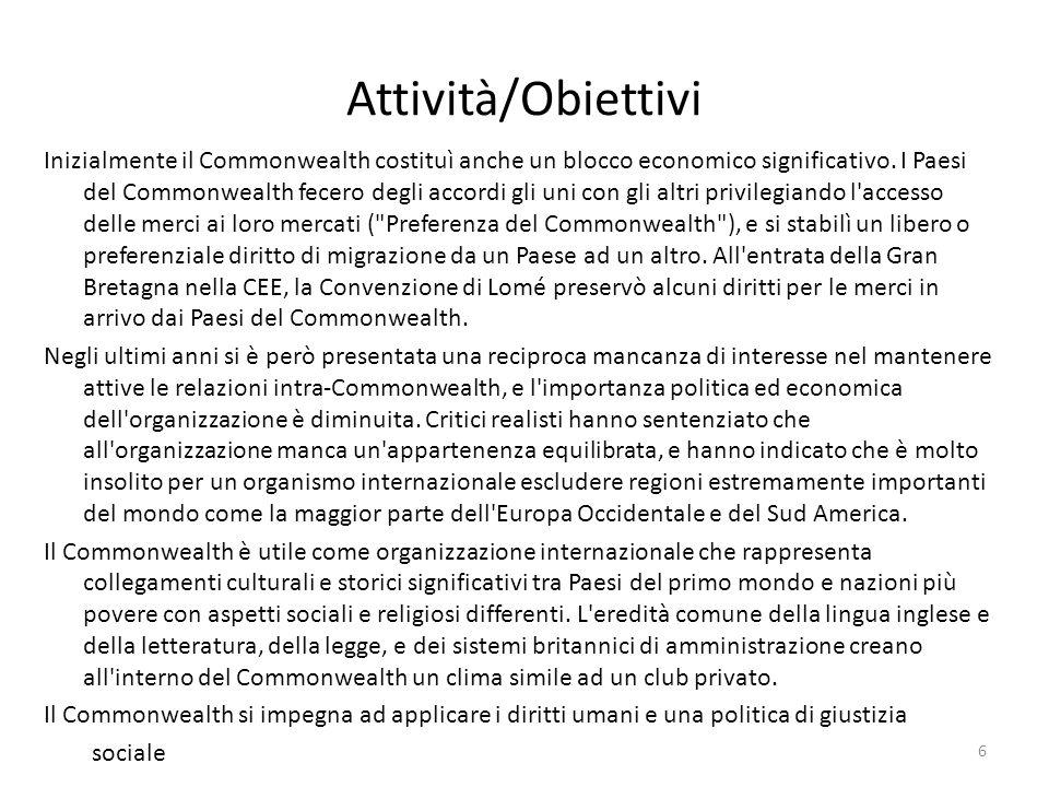 Attività/Obiettivi Inizialmente il Commonwealth costituì anche un blocco economico significativo. I Paesi del Commonwealth fecero degli accordi gli un