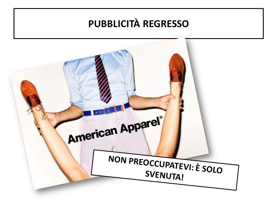 PUBBLICITÀ REGRESSO NON PREOCCUPATEVI: È SOLO SVENUTA!
