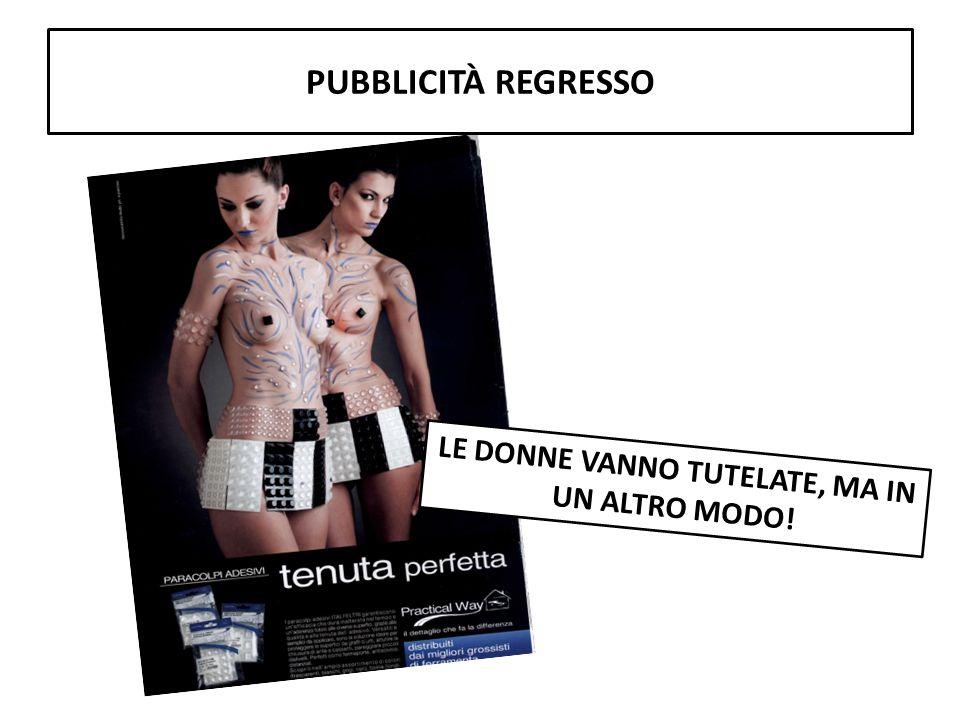 PUBBLICITÀ REGRESSO LE DONNE VANNO TUTELATE, MA IN UN ALTRO MODO!