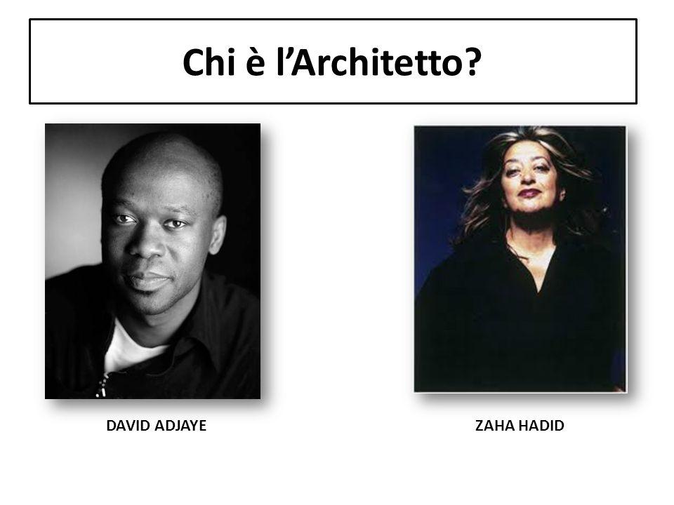 Chi è l'Architetto? DAVID ADJAYEZAHA HADID