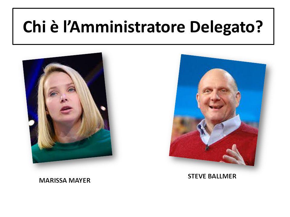 Chi è l'Amministratore Delegato? MARISSA MAYER STEVE BALLMER