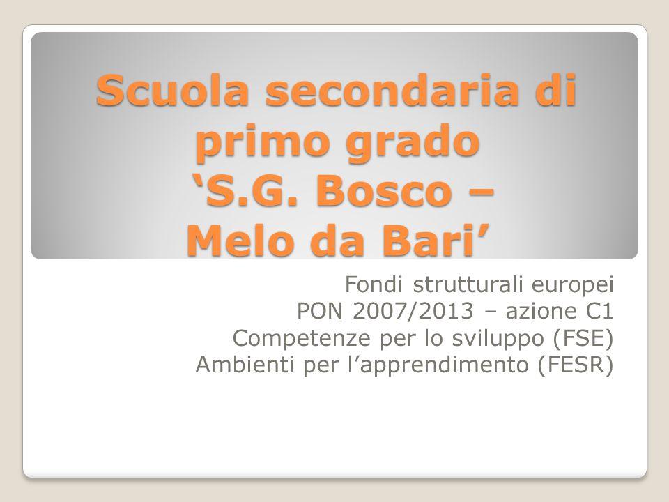 Scuola secondaria di primo grado 'S.G. Bosco – Melo da Bari' Fondi strutturali europei PON 2007/2013 – azione C1 Competenze per lo sviluppo (FSE) Ambi