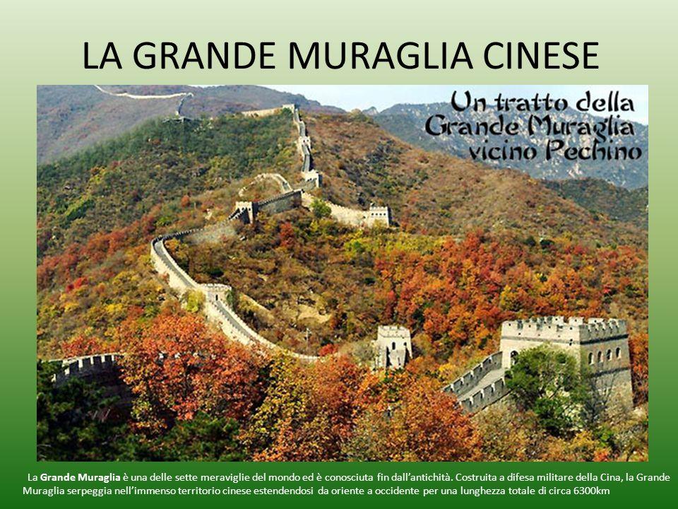 LA GRANDE MURAGLIA CINESE La Grande Muraglia è una delle sette meraviglie del mondo ed è conosciuta fin dall'antichità. Costruita a difesa militare de