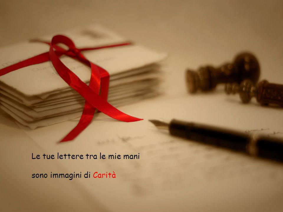 Le tue lettere tra le mie mani sono immagini di Carità