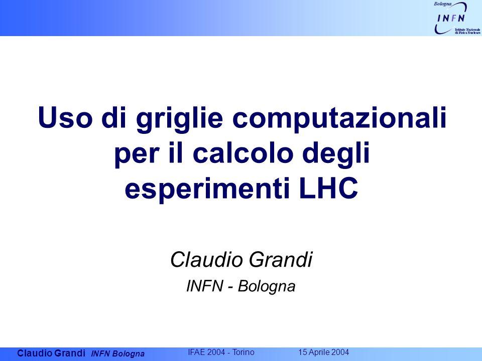 Claudio Grandi INFN Bologna IFAE 2004 - Torino 15 Aprile 2004 Uso di griglie computazionali per il calcolo degli esperimenti LHC Claudio Grandi INFN - Bologna