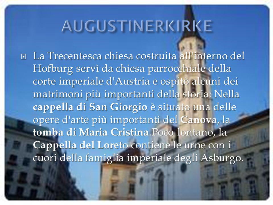  La Trecentesca chiesa costruita all'interno del Hofburg servì da chiesa parrocchiale della corte imperiale d'Austria e ospitò alcuni dei matrimoni p