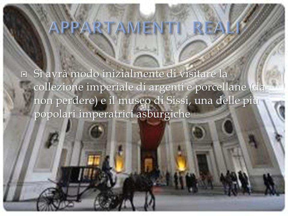  Si avrà modo inizialmente di visitare la collezione imperiale di argenti e porcellane (da non perdere) e il museo di Sissi, una delle più popolari i