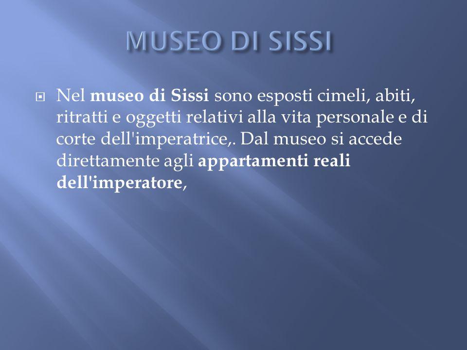  Nel museo di Sissi sono esposti cimeli, abiti, ritratti e oggetti relativi alla vita personale e di corte dell'imperatrice,. Dal museo si accede dir