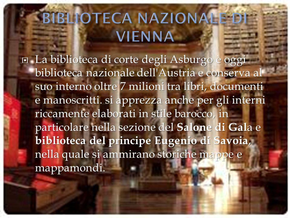  La biblioteca di corte degli Asburgo è oggi biblioteca nazionale dell'Austria e conserva al suo interno oltre 7 milioni tra libri, documenti e manos