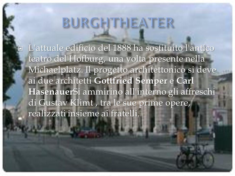  L'attuale edificio del 1888 ha sostituito l'antico teatro del Hofburg, una volta presente nella Michaelplatz. Il progetto architettonico si deve ai