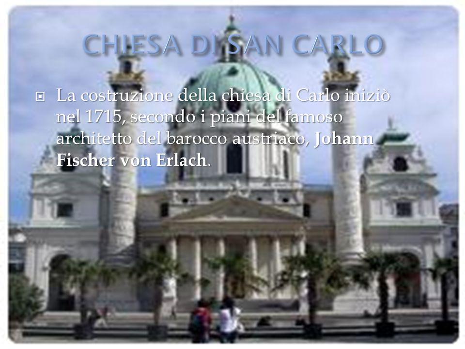  La costruzione della chiesa di Carlo iniziò nel 1715, secondo i piani del famoso architetto del barocco austriaco, Johann Fischer von Erlach.