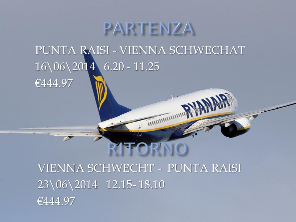 PUNTA RAISI - VIENNA SCHWECHAT 16\06\2014 6.20 - 11.25 €444.97 VIENNA SCHWECHT - PUNTA RAISI 23\06\2014 12.15- 18.10 €444.97