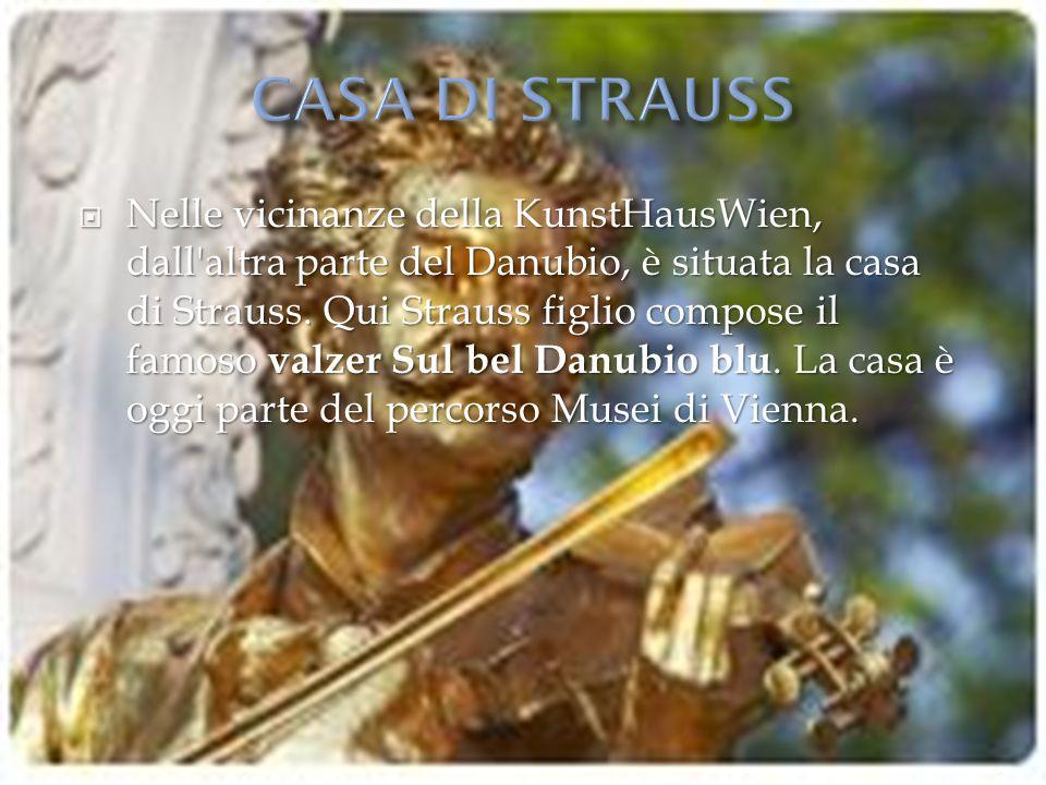  Nelle vicinanze della KunstHausWien, dall'altra parte del Danubio, è situata la casa di Strauss. Qui Strauss figlio compose il famoso valzer Sul bel