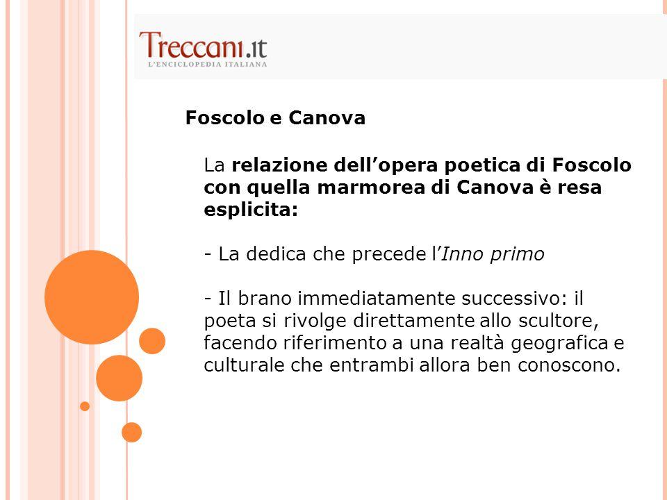 La relazione dell'opera poetica di Foscolo con quella marmorea di Canova è resa esplicita: - La dedica che precede l'Inno primo - Il brano immediatame