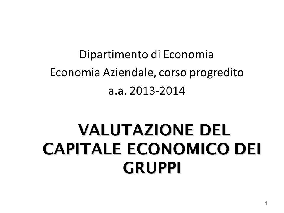 Dipartimento di Economia Economia Aziendale, corso progredito a.a. 2013-2014 VALUTAZIONE DEL CAPITALE ECONOMICO DEI GRUPPI 1