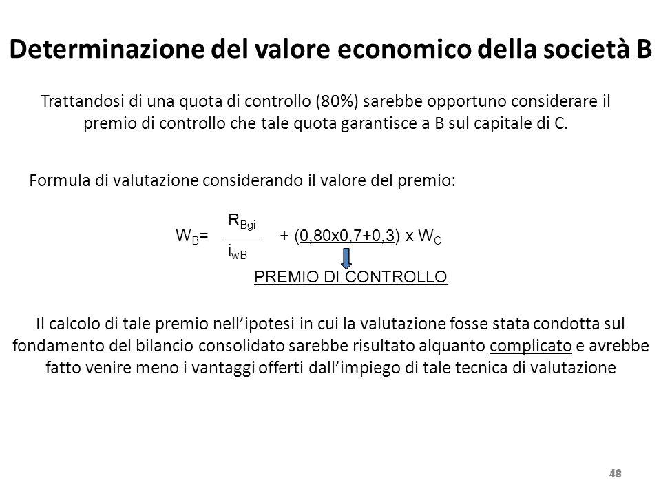Determinazione del valore economico della società B 48 Trattandosi di una quota di controllo (80%) sarebbe opportuno considerare il premio di controll