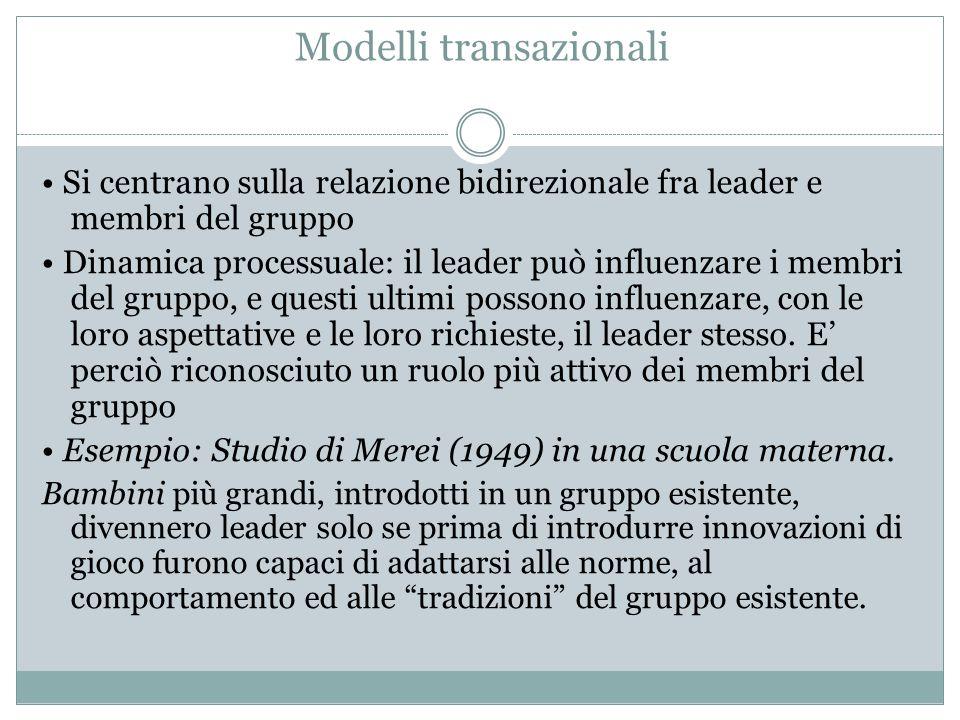 Modelli transazionali Si centrano sulla relazione bidirezionale fra leader e membri del gruppo Dinamica processuale: il leader può influenzare i membr