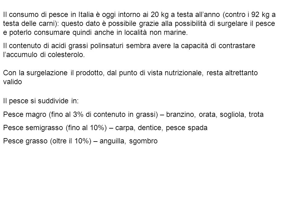 Il consumo di pesce in Italia è oggi intorno ai 20 kg a testa all'anno (contro i 92 kg a testa delle carni): questo dato è possibile grazie alla possi