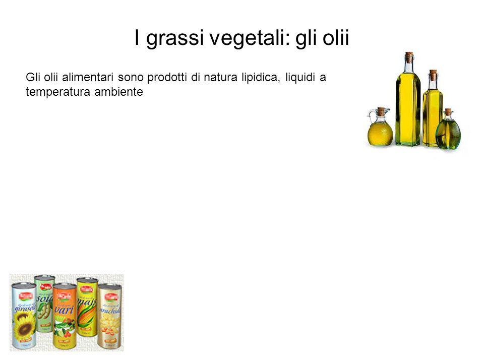 I grassi vegetali: gli olii Gli olii alimentari sono prodotti di natura lipidica, liquidi a temperatura ambiente