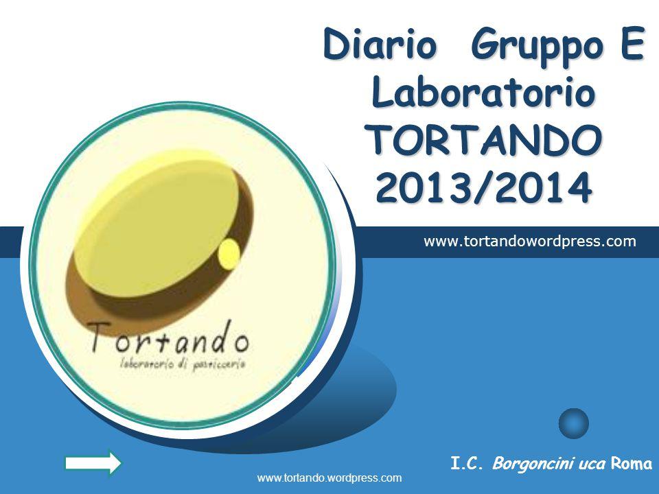 LOGO Diario Gruppo E Laboratorio TORTANDO 2013/2014 www.tortandowordpress.com I.C. Borgoncini uca Roma www.tortando.wordpress.com