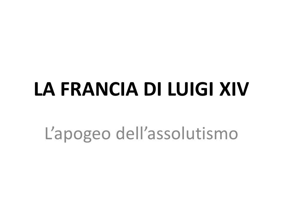 LA FRANCIA DI LUIGI XIV L'apogeo dell'assolutismo