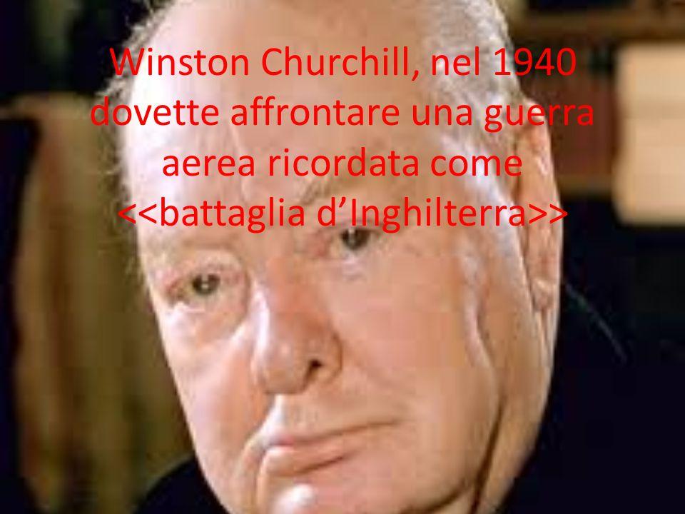 Winston Churchill, nel 1940 dovette affrontare una guerra aerea ricordata come >