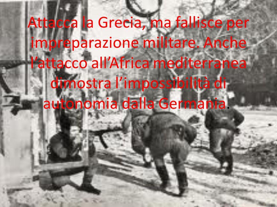 Attacca la Grecia, ma fallisce per impreparazione militare. Anche l'attacco all'Africa mediterranea dimostra l'impossibilità di autonomia dalla German