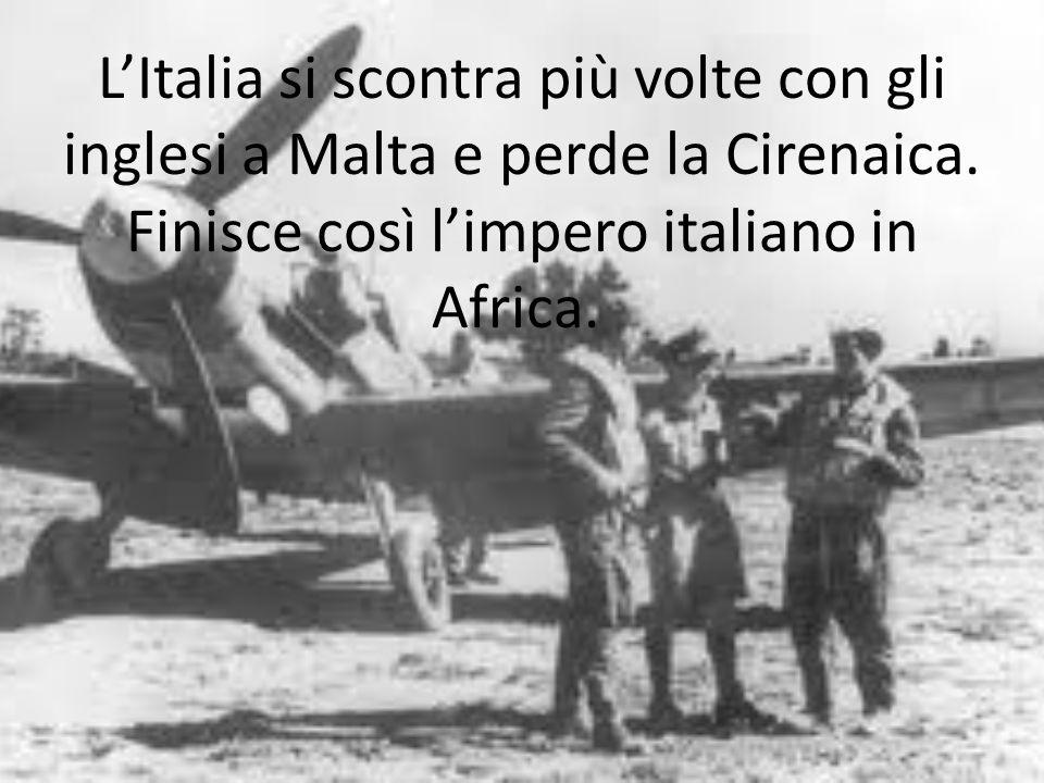 L'Italia si scontra più volte con gli inglesi a Malta e perde la Cirenaica. Finisce così l'impero italiano in Africa.