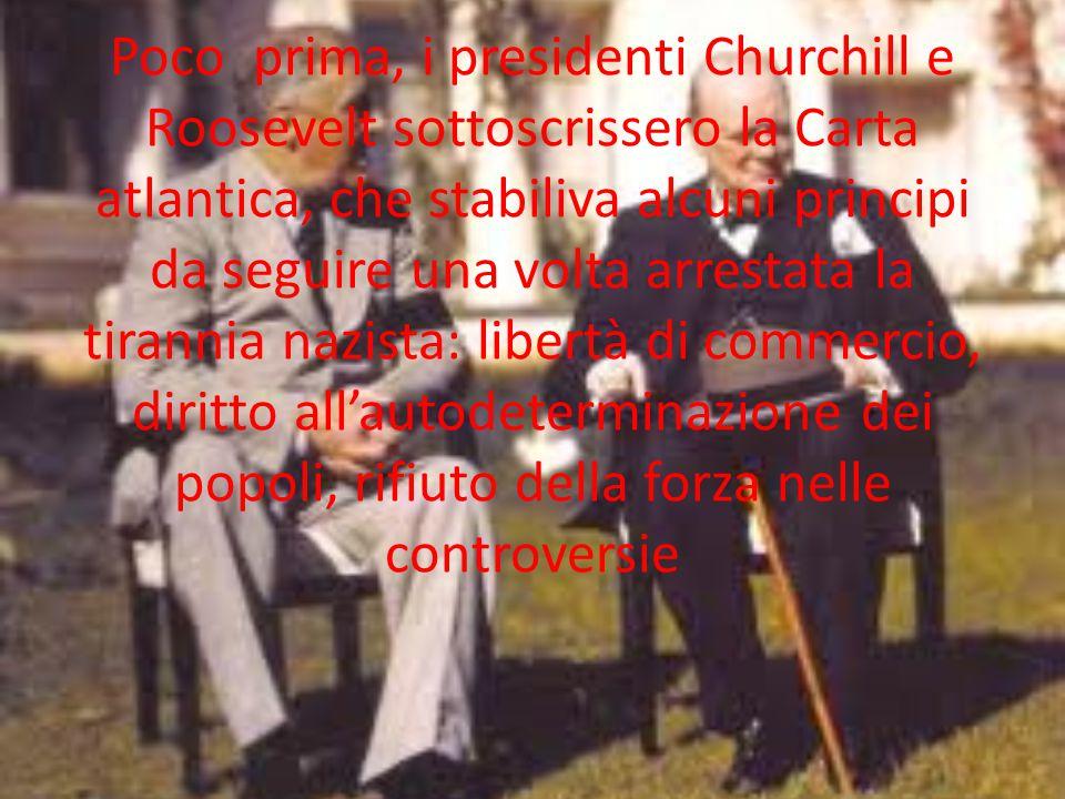 Poco prima, i presidenti Churchill e Roosevelt sottoscrissero la Carta atlantica, che stabiliva alcuni principi da seguire una volta arrestata la tira