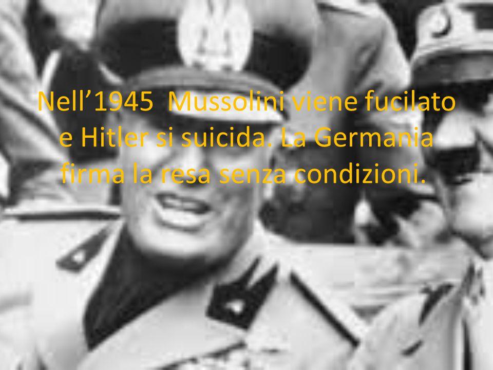 Nell'1945 Mussolini viene fucilato e Hitler si suicida. La Germania firma la resa senza condizioni.