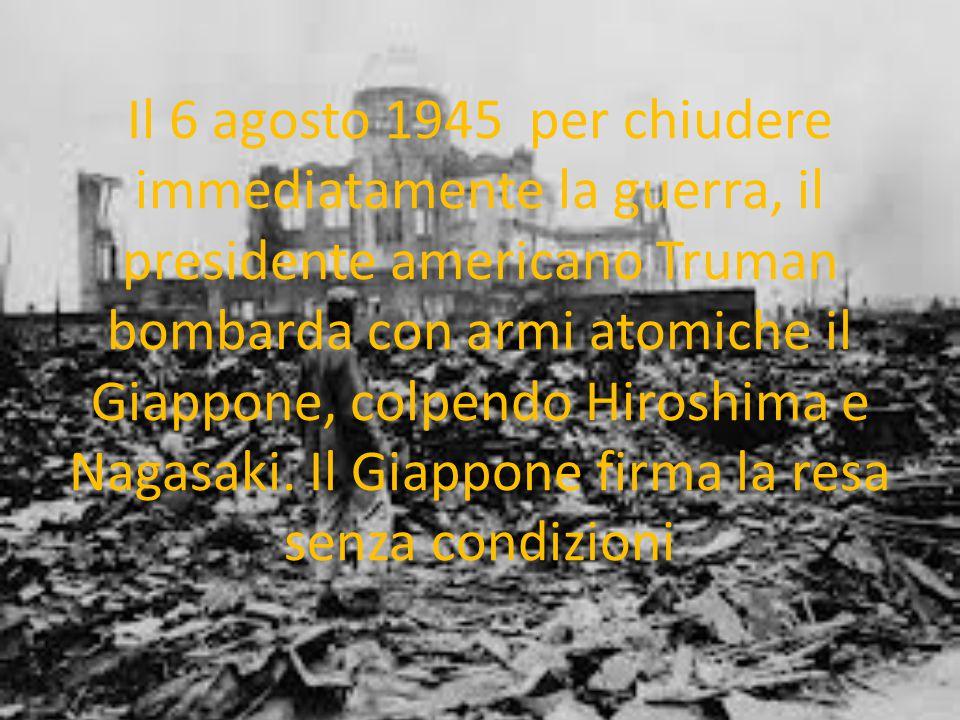 Il 6 agosto 1945 per chiudere immediatamente la guerra, il presidente americano Truman bombarda con armi atomiche il Giappone, colpendo Hiroshima e Na