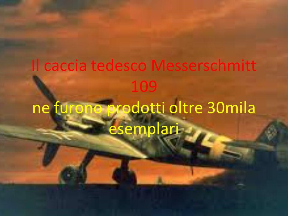 Il caccia tedesco Messerschmitt 109 ne furono prodotti oltre 30mila esemplari