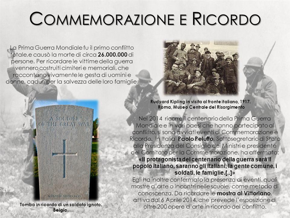 C OMMEMORAZIONE E R ICORDO La Prima Guerra Mondiale fu il primo conflitto totale,e causò la morte di circa 26.000.000 di persone. Per ricordare le vit