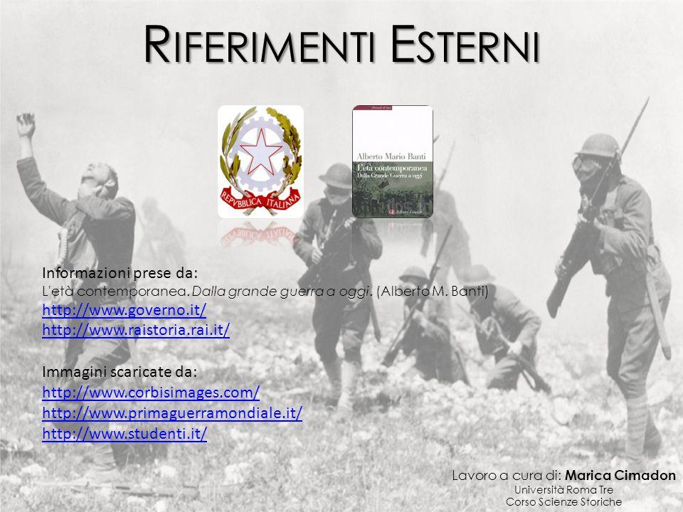R IFERIMENTI E STERNI Lavoro a cura di: Marica Cimadon Università Roma Tre Corso Scienze Storiche Immagini scaricate da: http://www.corbisimages.com/ http://www.primaguerramondiale.it/ http://www.studenti.it/ Informazioni prese da: L età contemporanea.