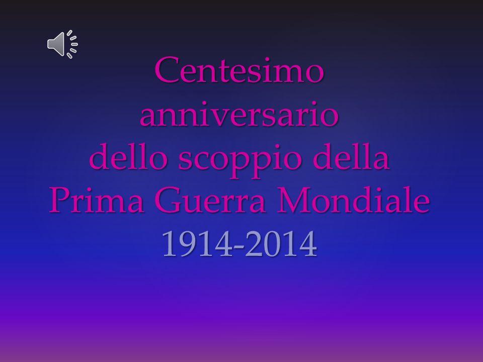 Centesimo anniversario dello scoppio della Prima Guerra Mondiale 1914-2014