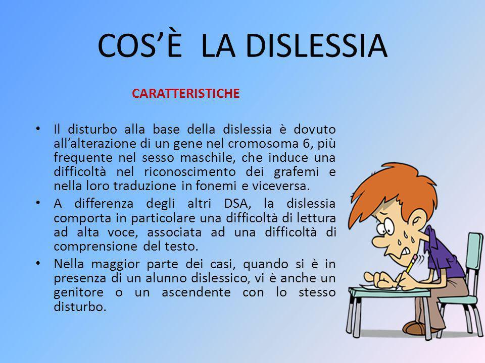 COS'È LA DISLESSIA CARATTERISTICHE Il disturbo alla base della dislessia è dovuto all'alterazione di un gene nel cromosoma 6, più frequente nel sesso