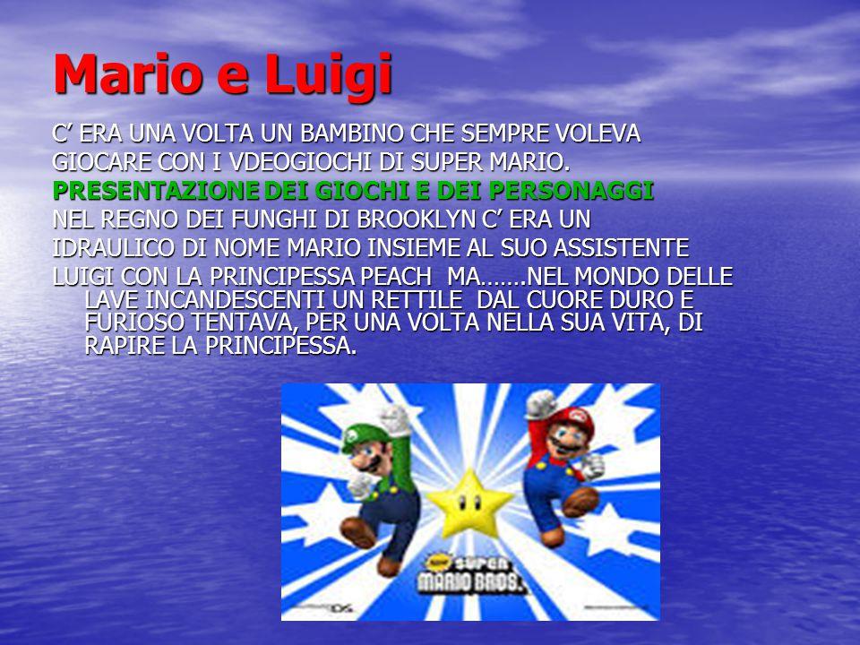 Mario e Luigi C' ERA UNA VOLTA UN BAMBINO CHE SEMPRE VOLEVA GIOCARE CON I VDEOGIOCHI DI SUPER MARIO. PRESENTAZIONE DEI GIOCHI E DEI PERSONAGGI NEL REG