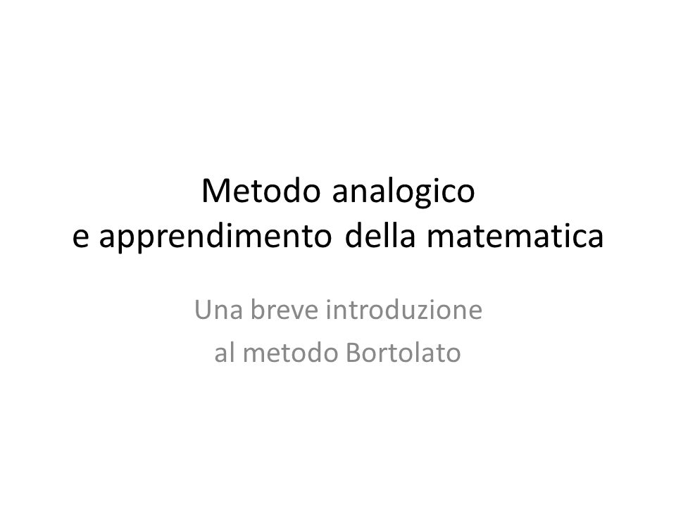 Cos'è il metodo analogico E' il modo più naturale di apprendere mediante metafore e analogie, come fanno i bambini che nella loro genialità imparano a giocare, a parlare o usare il computer ancor prima degli adulti.