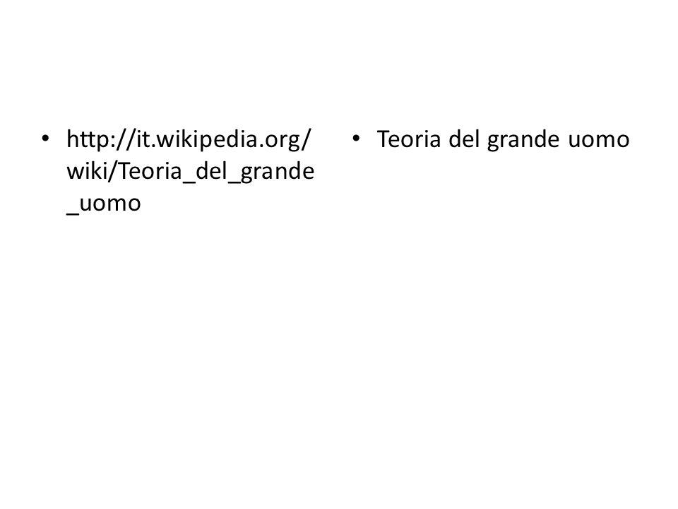 http://it.wikipedia.org/ wiki/Teoria_del_grande _uomo Teoria del grande uomo